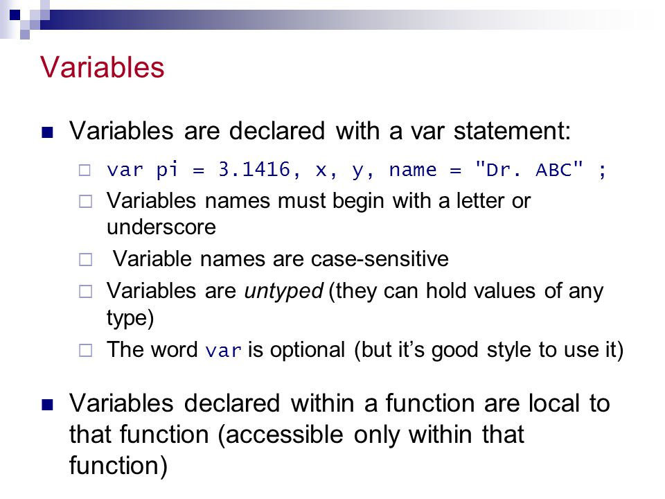 Variables Variables are declared with a var statement: