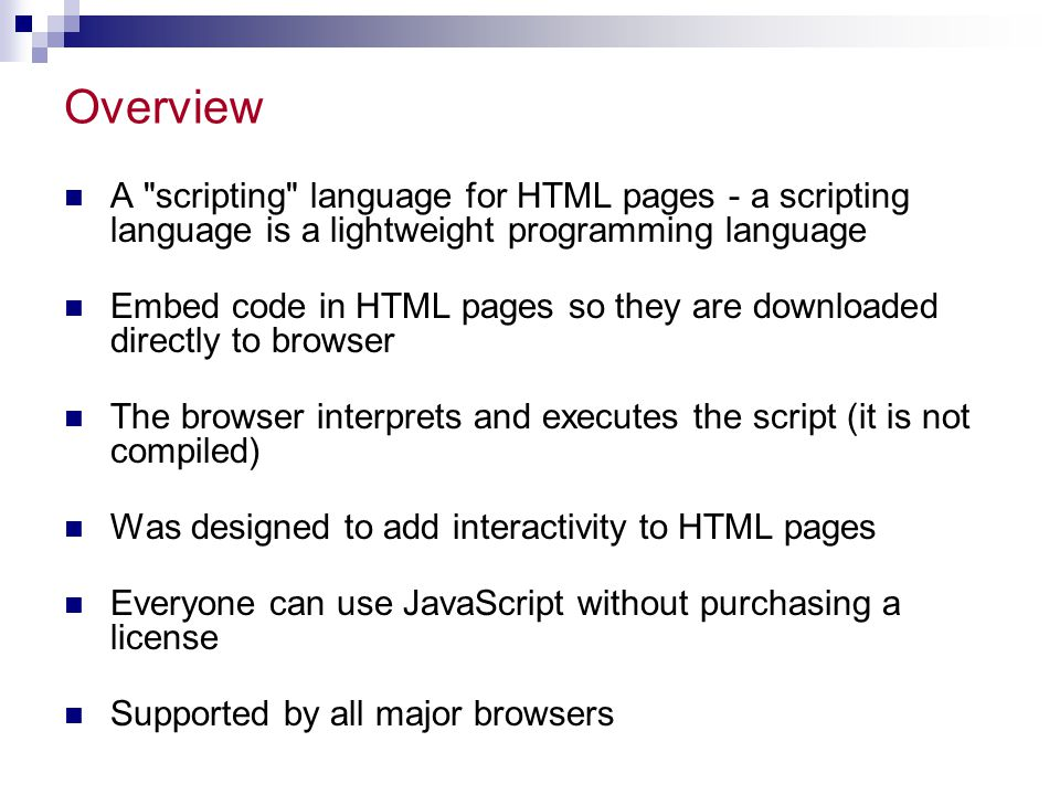 Overview A scripting language for HTML pages - a scripting language is a lightweight programming language.