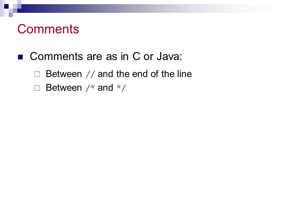 Comments Comments are as in C or Java: