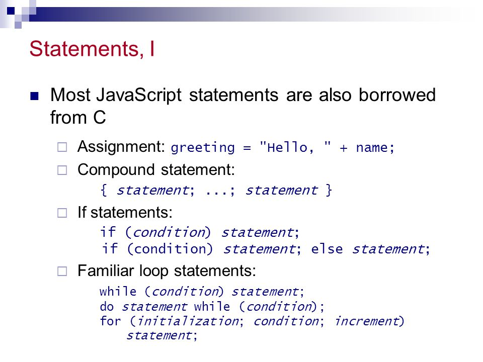 Statements, I Most JavaScript statements are also borrowed from C