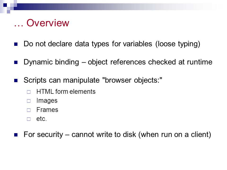 … Overview Do not declare data types for variables (loose typing)