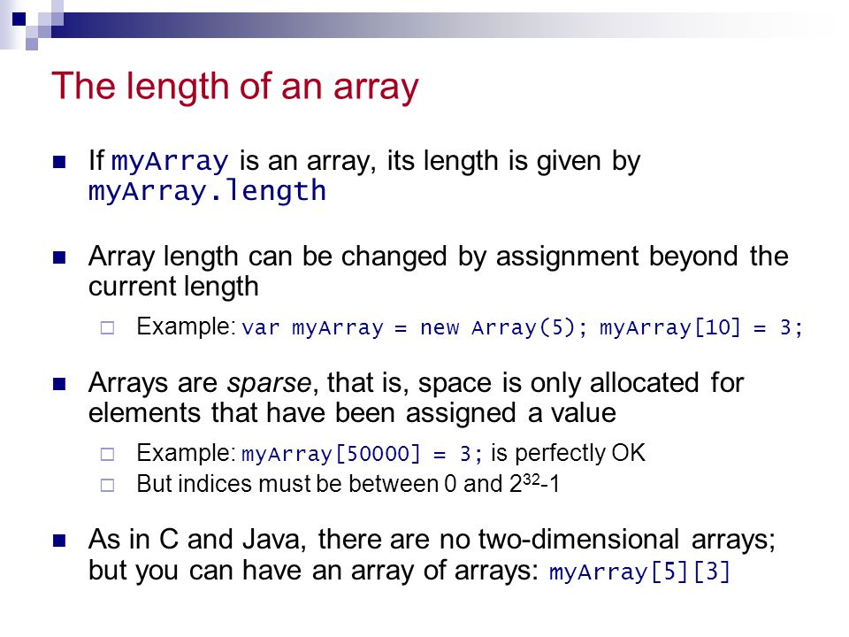 The length of an array If myArray is an array, its length is given by myArray.length.