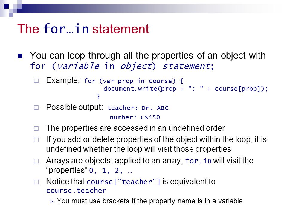 The for…in statement You can loop through all the properties of an object with for (variable in object) statement;