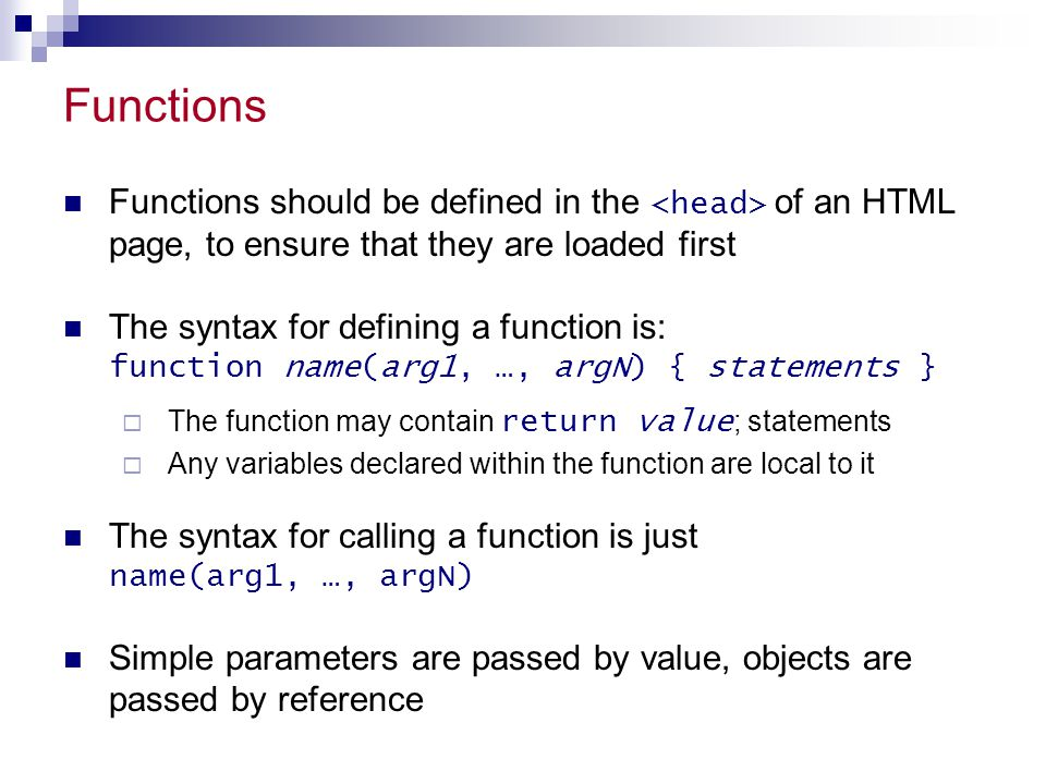 Functions Functions should be defined in the <head> of an HTML page, to ensure that they are loaded first.
