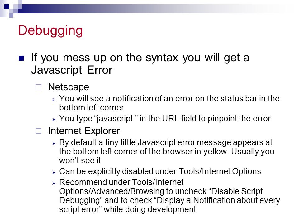 Debugging If you mess up on the syntax you will get a Javascript Error