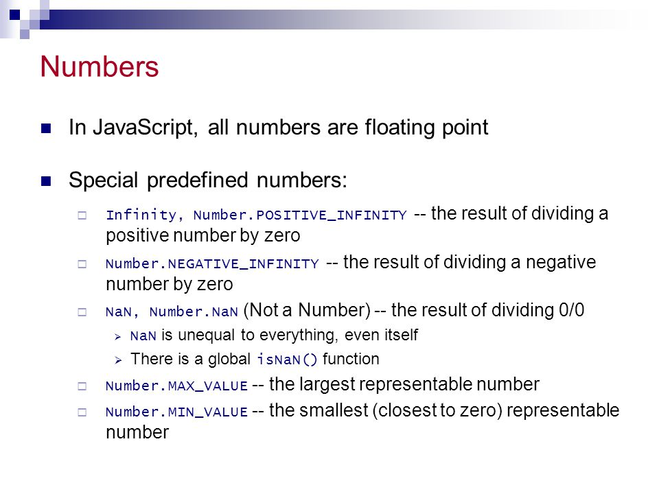 Numbers In JavaScript, all numbers are floating point