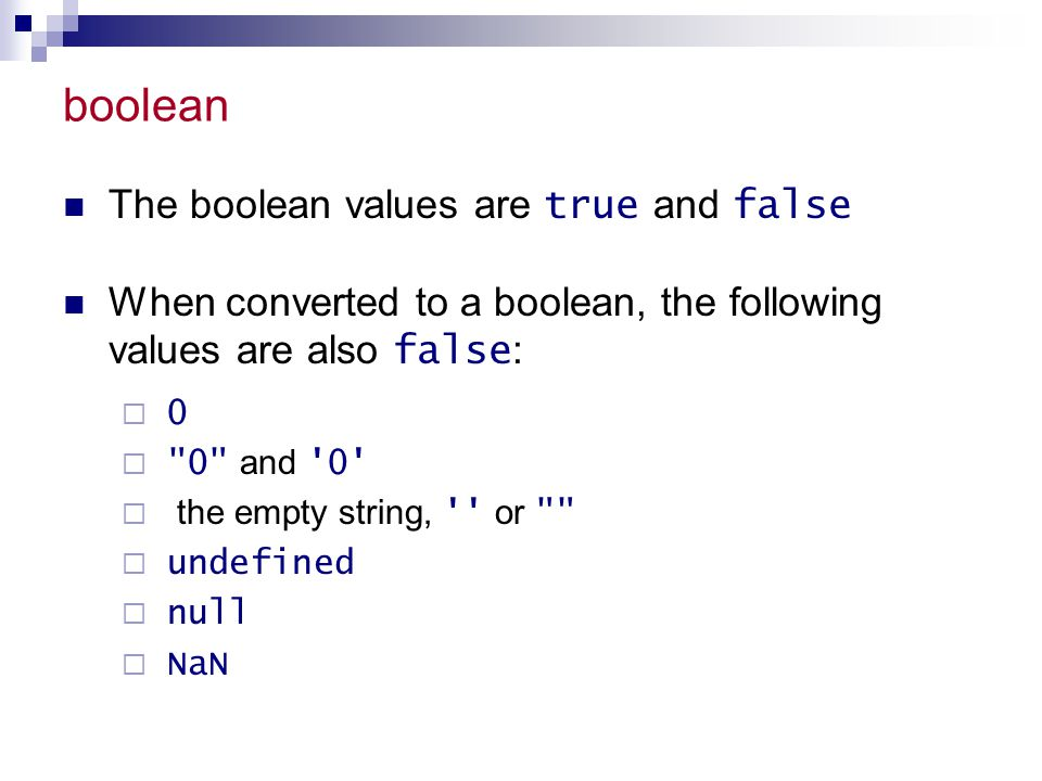 boolean The boolean values are true and false