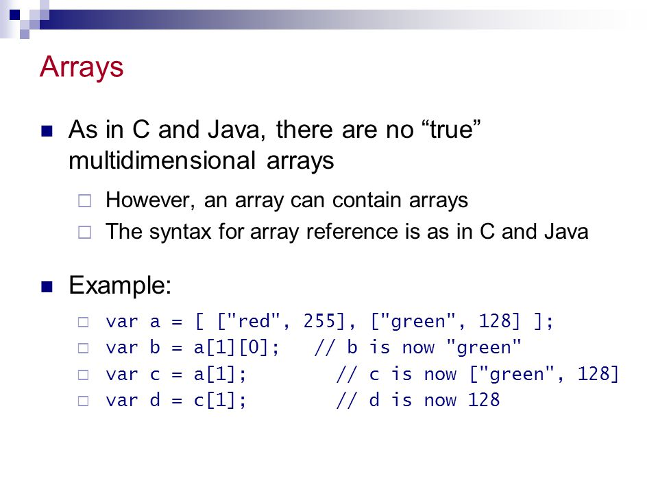 Arrays As in C and Java, there are no true multidimensional arrays