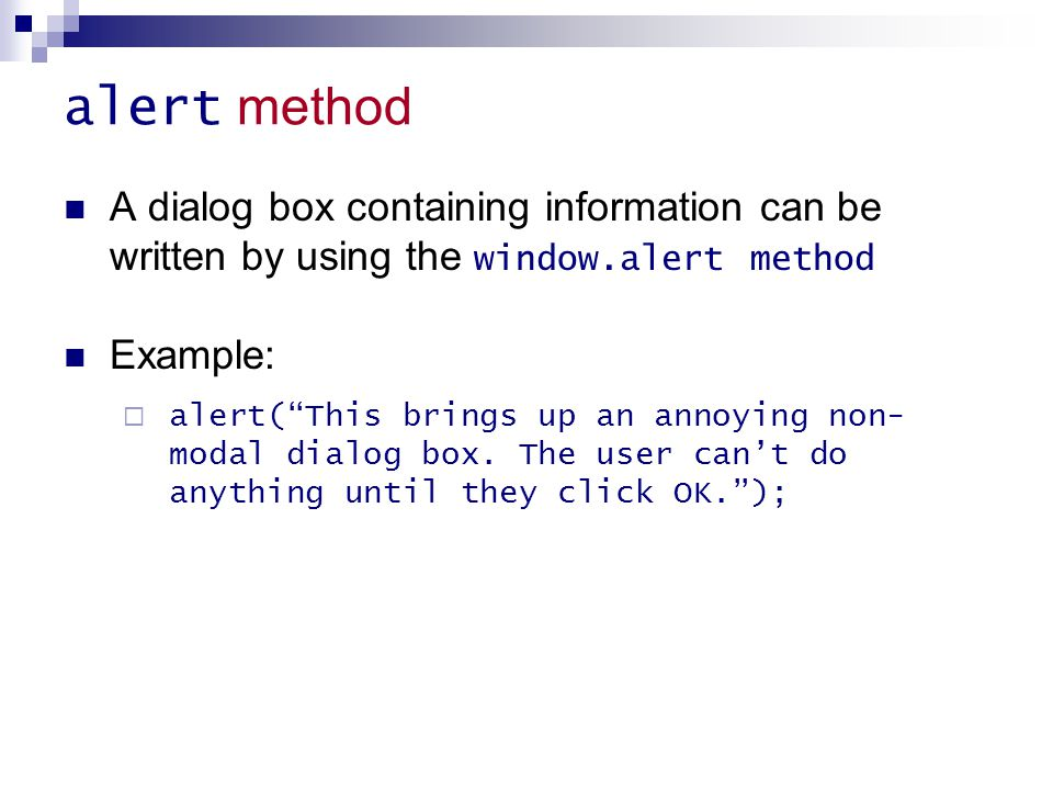 alert method A dialog box containing information can be written by using the window.alert method. Example: