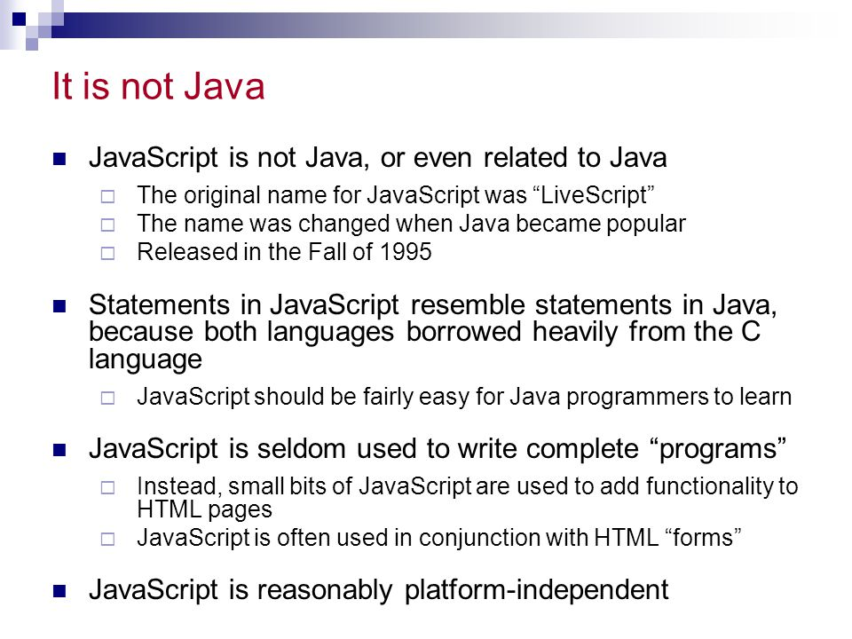 It is not Java JavaScript is not Java, or even related to Java