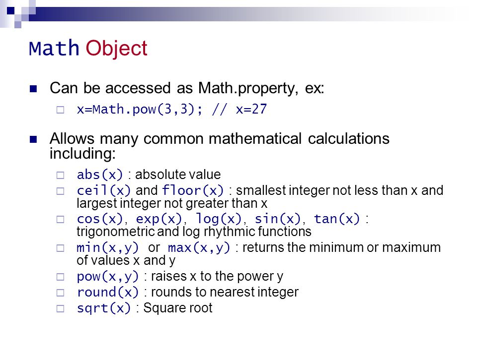 Math Object Can be accessed as Math.property, ex: