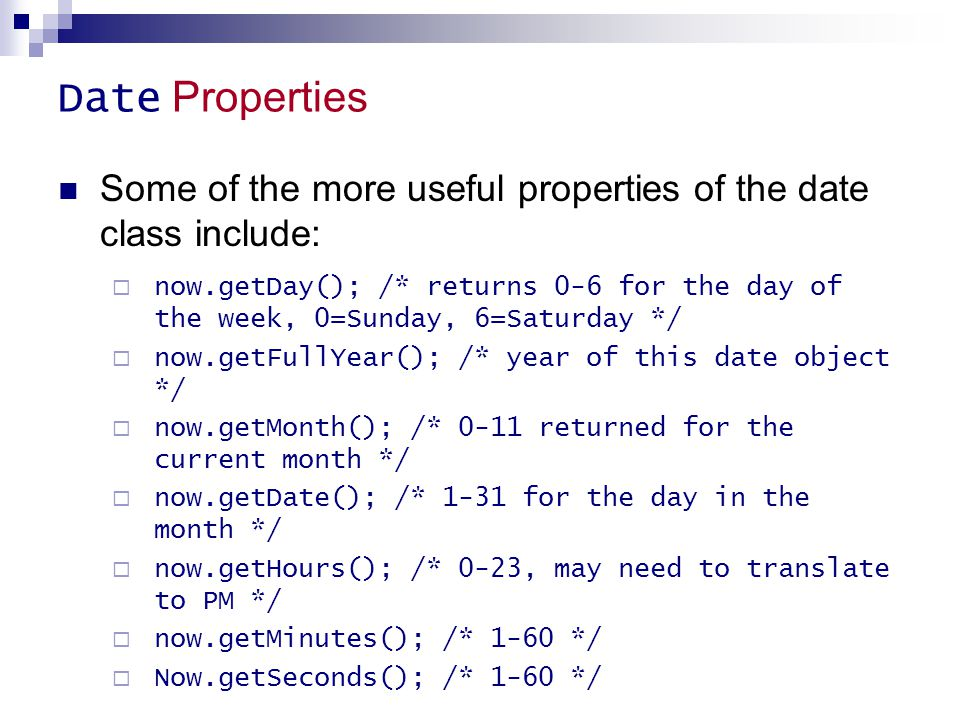 Date Properties Some of the more useful properties of the date class include: