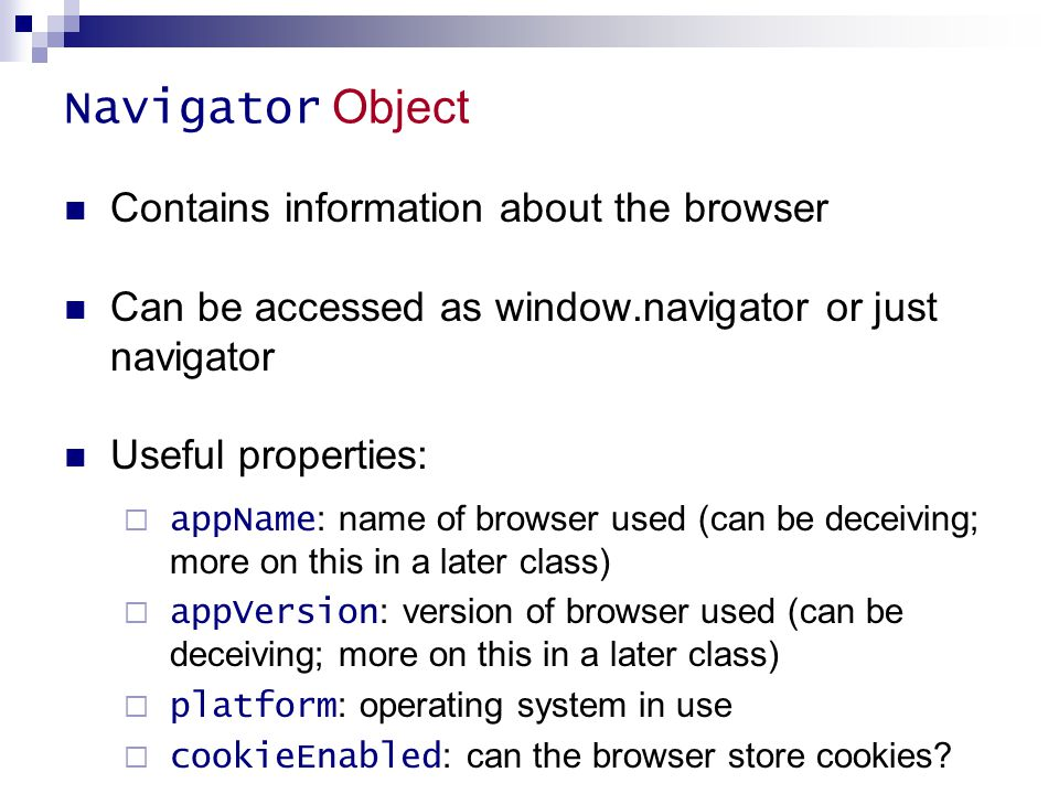 Navigator Object Contains information about the browser