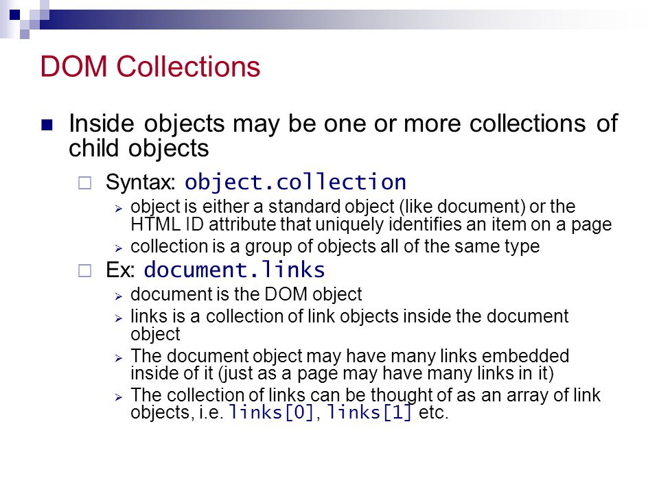 DOM Collections Inside objects may be one or more collections of child objects. Syntax: object.collection.