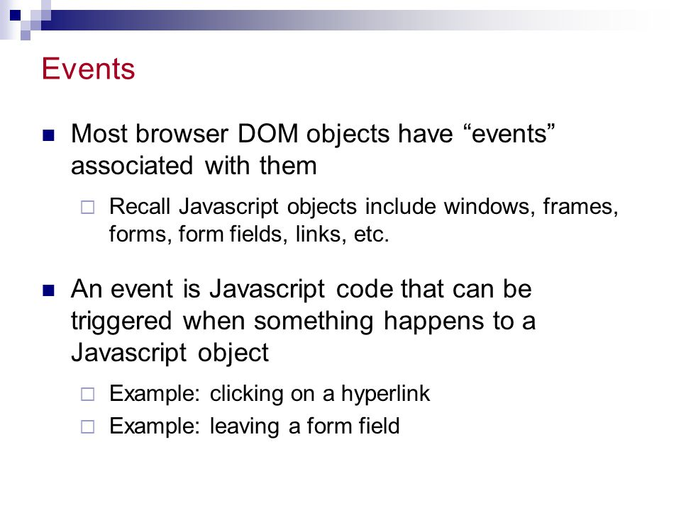 Events Most browser DOM objects have events associated with them