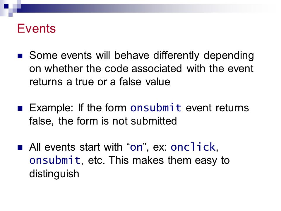 Events Some events will behave differently depending on whether the code associated with the event returns a true or a false value.