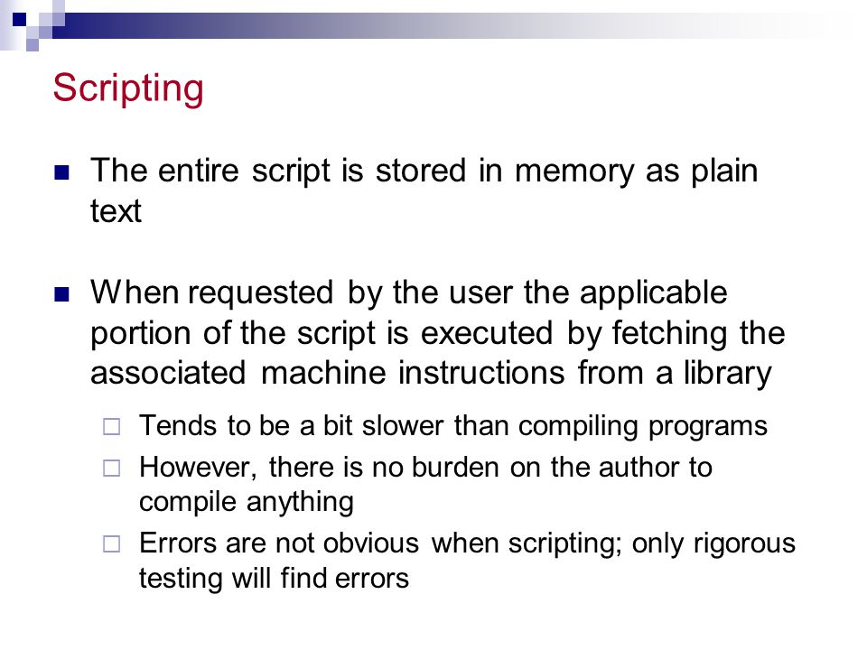 Scripting The entire script is stored in memory as plain text