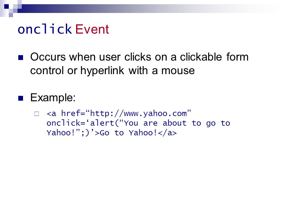 onclick Event Occurs when user clicks on a clickable form control or hyperlink with a mouse. Example: