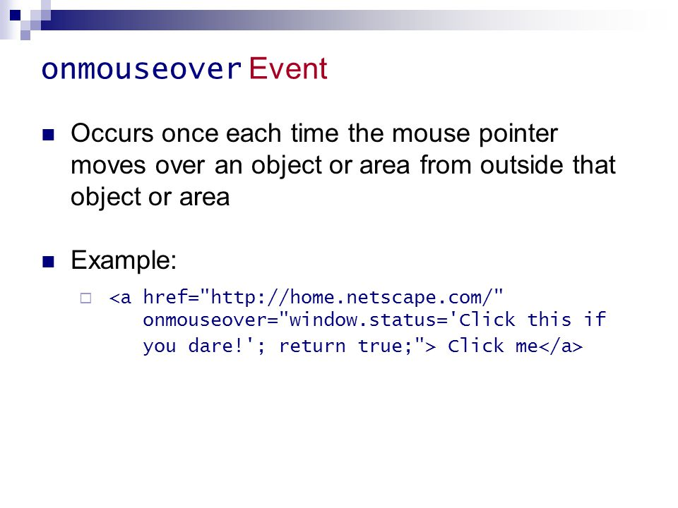 onmouseover Event Occurs once each time the mouse pointer moves over an object or area from outside that object or area.