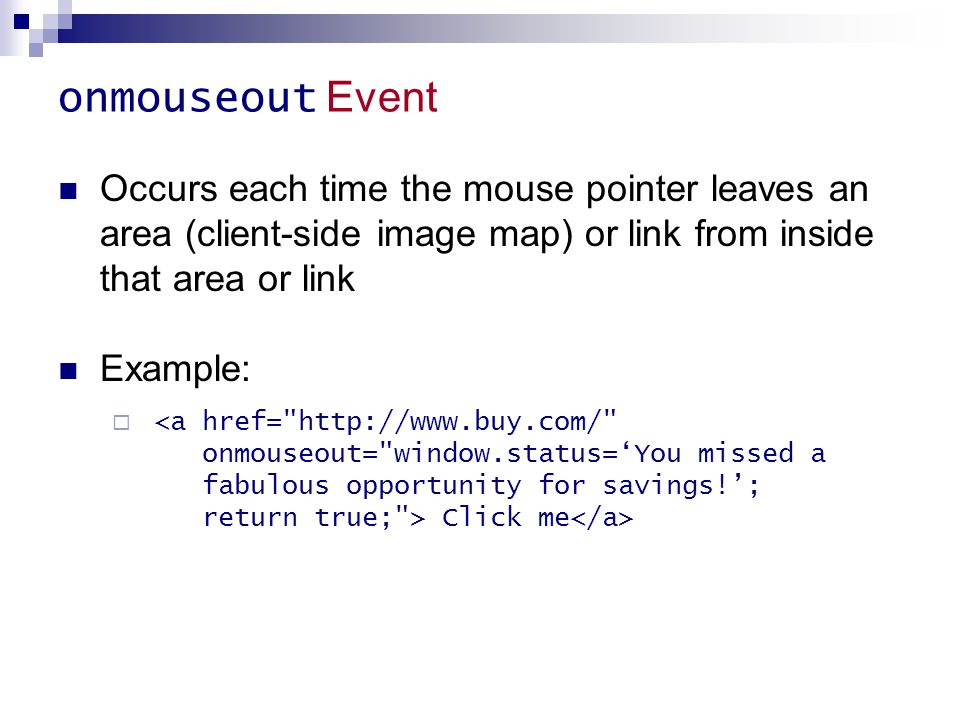 onmouseout Event Occurs each time the mouse pointer leaves an area (client-side image map) or link from inside that area or link.