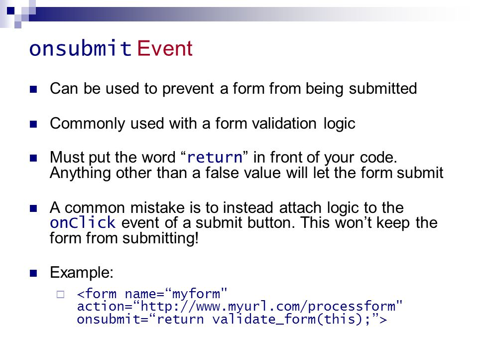 onsubmit Event Can be used to prevent a form from being submitted