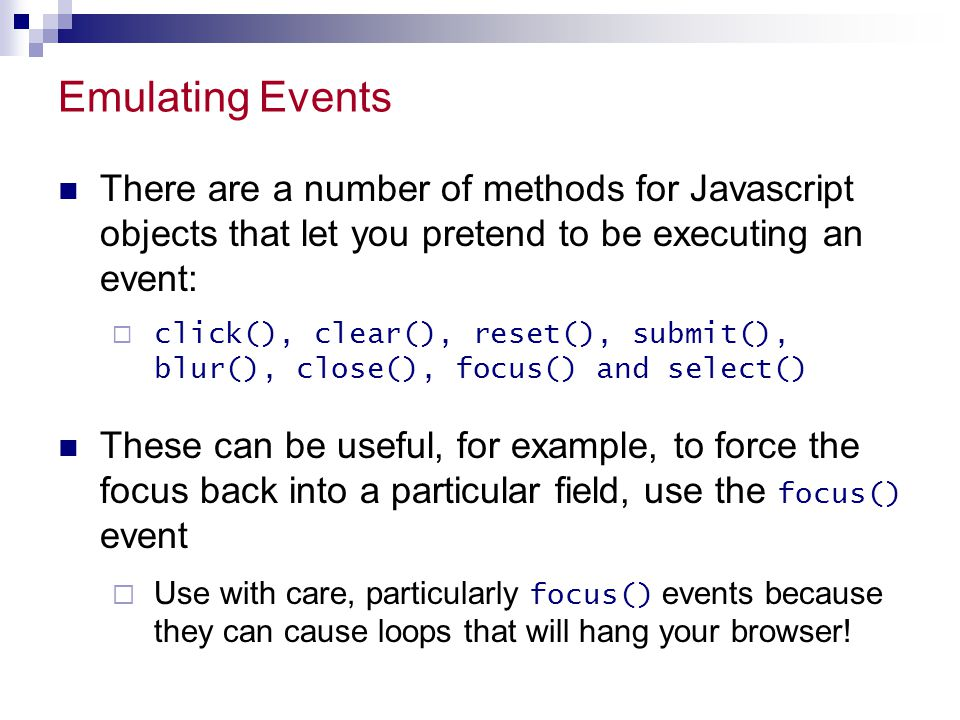 Emulating Events There are a number of methods for Javascript objects that let you pretend to be executing an event: