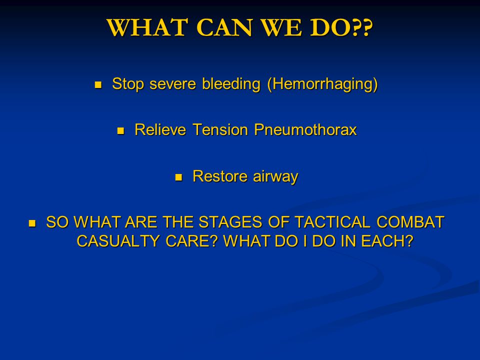 WHAT CAN WE DO Stop severe bleeding (Hemorrhaging)
