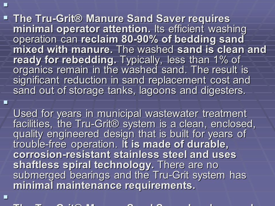 The Tru-Grit® Manure Sand Saver requires minimal operator attention