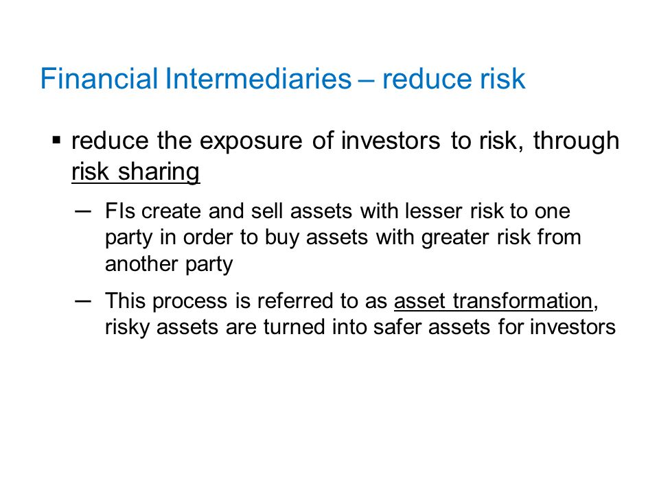 Financial Intermediaries – reduce risk