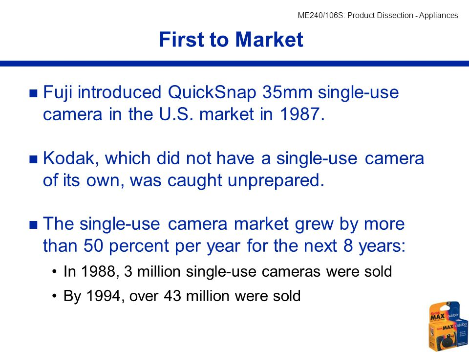 First to Market Fuji introduced QuickSnap 35mm single-use camera in the U.S. market in 1987.