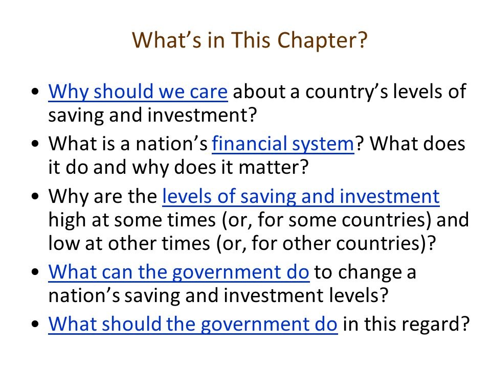 What's in This Chapter Why should we care about a country's levels of saving and investment