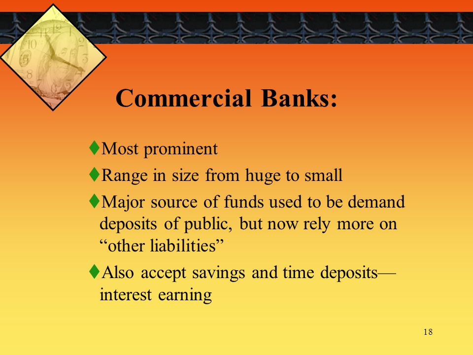 Commercial Banks: Most prominent Range in size from huge to small