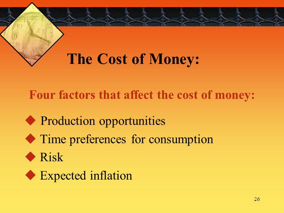 The Cost of Money: Four factors that affect the cost of money: