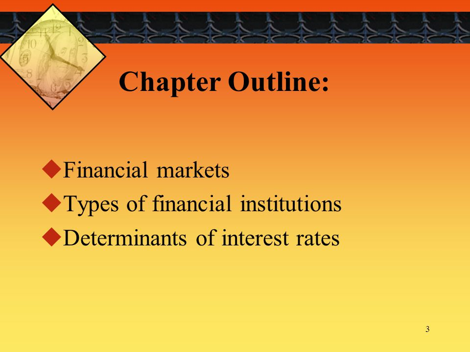 Chapter Outline: Financial markets Types of financial institutions