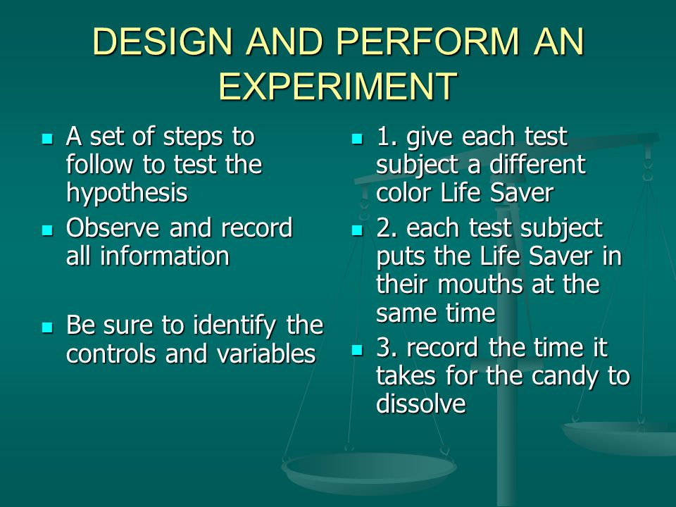 DESIGN AND PERFORM AN EXPERIMENT