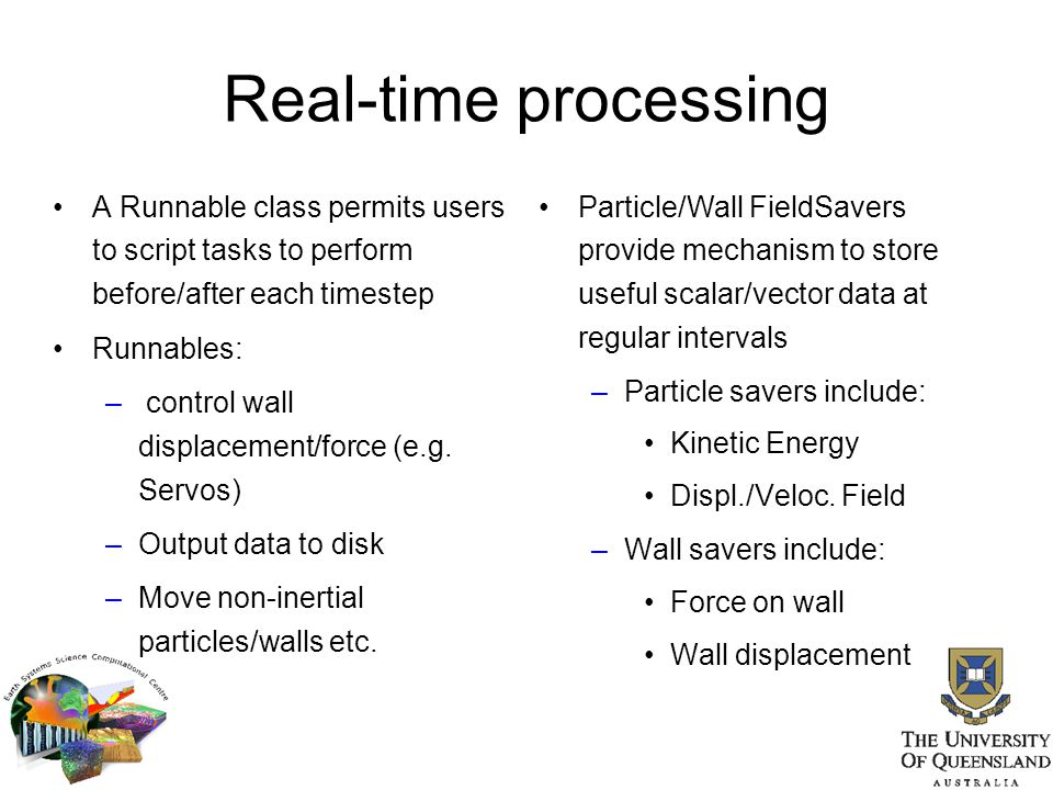 Real-time processing A Runnable class permits users to script tasks to perform before/after each timestep.
