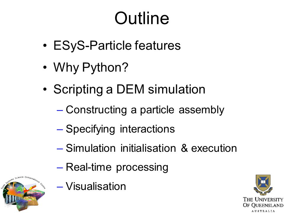 Outline ESyS-Particle features Why Python Scripting a DEM simulation
