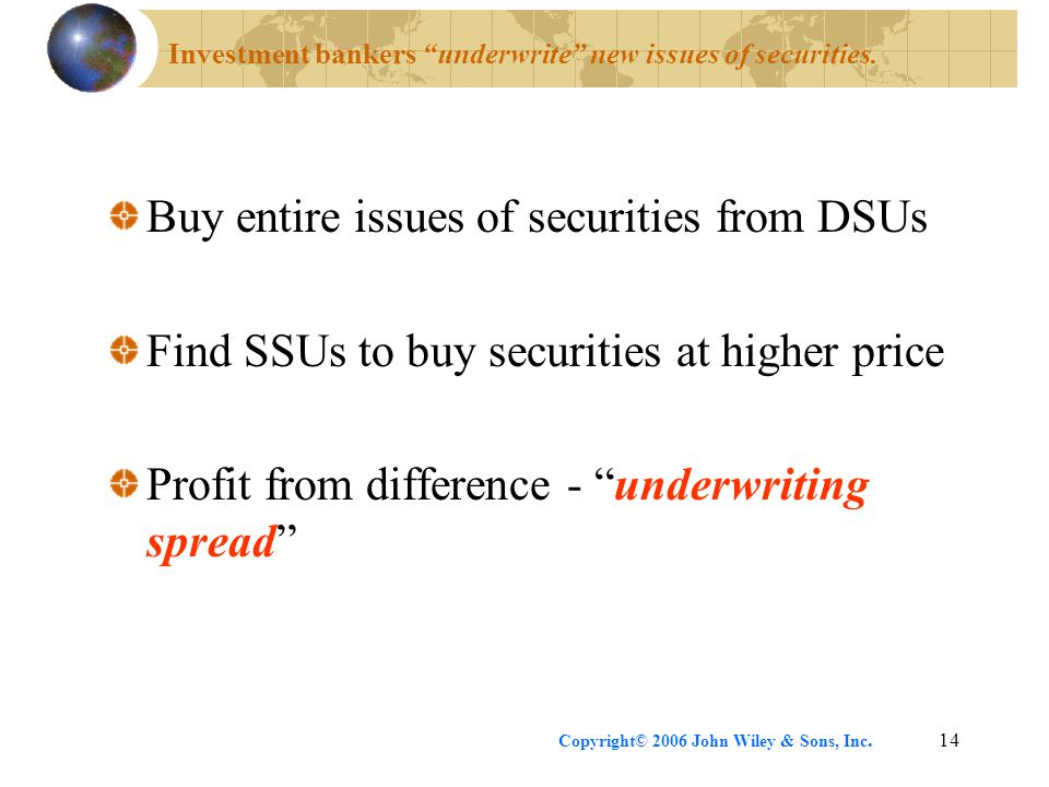 Investment bankers underwrite new issues of securities.