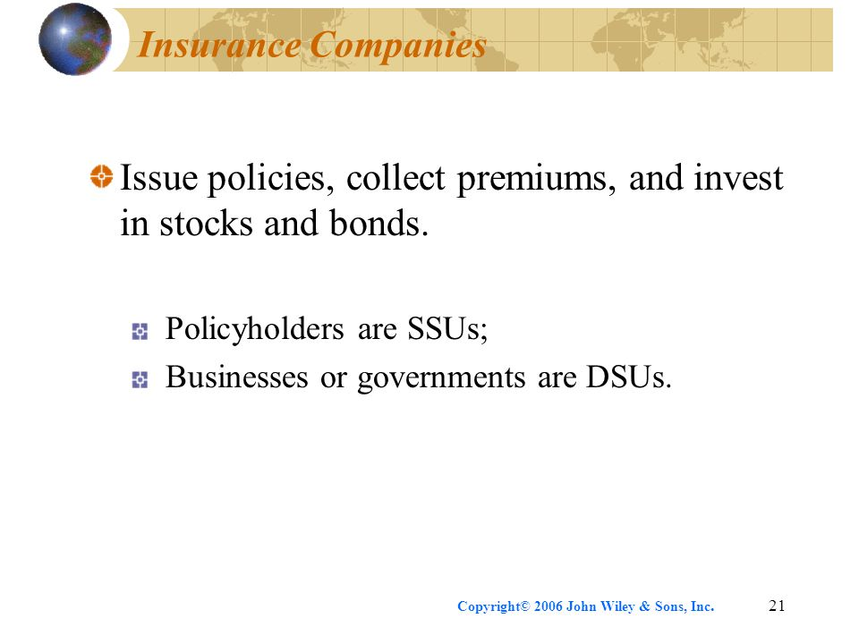 Issue policies, collect premiums, and invest in stocks and bonds.