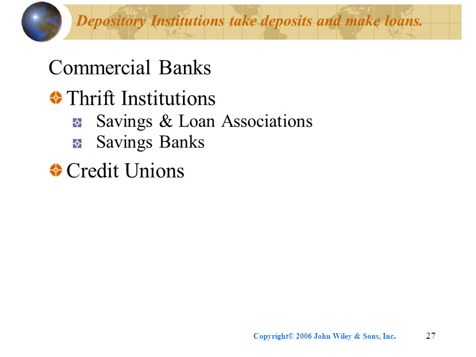 Depository Institutions take deposits and make loans.