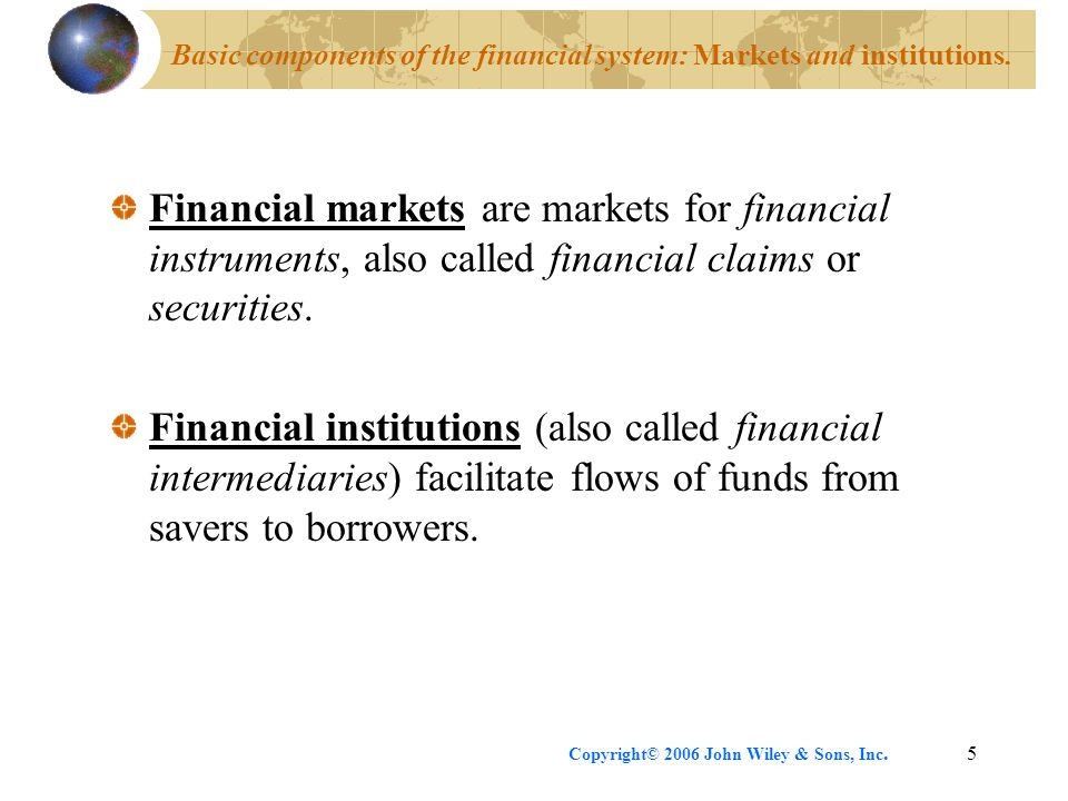 Basic components of the financial system: Markets and institutions.