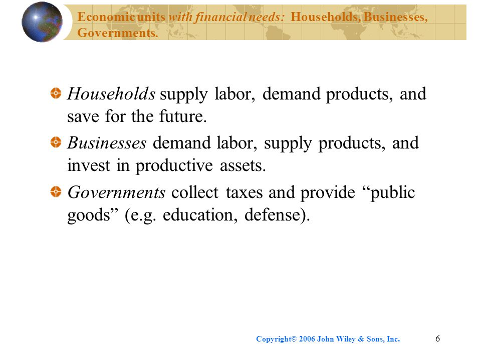Households supply labor, demand products, and save for the future.