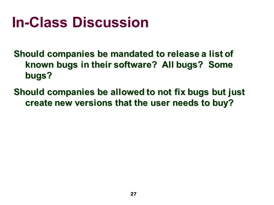 In-Class Discussion Should companies be mandated to release a list of known bugs in their software All bugs Some bugs