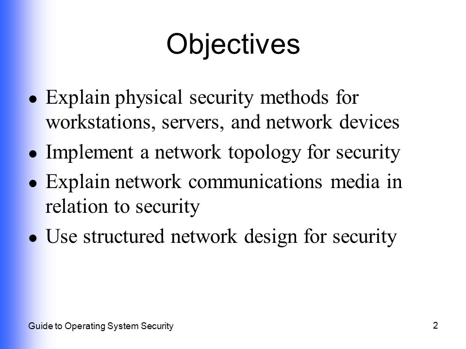 Objectives Explain physical security methods for workstations, servers, and network devices. Implement a network topology for security.