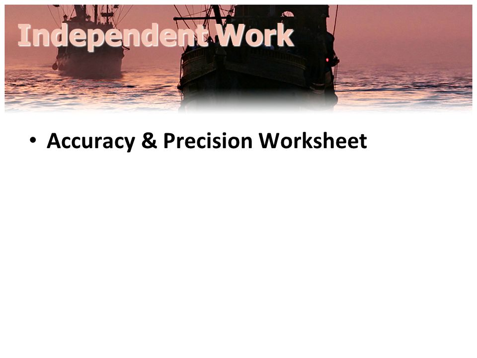 Independent Work Accuracy & Precision Worksheet