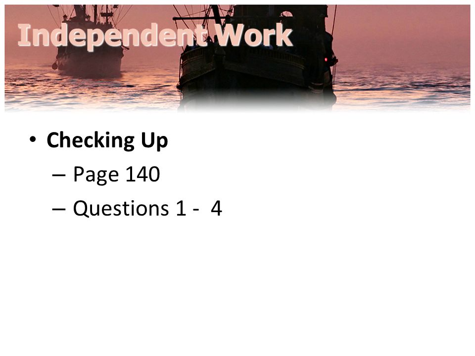 Independent Work Checking Up Page 140 Questions 1 - 4