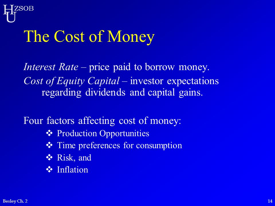 The Cost of Money Interest Rate – price paid to borrow money.