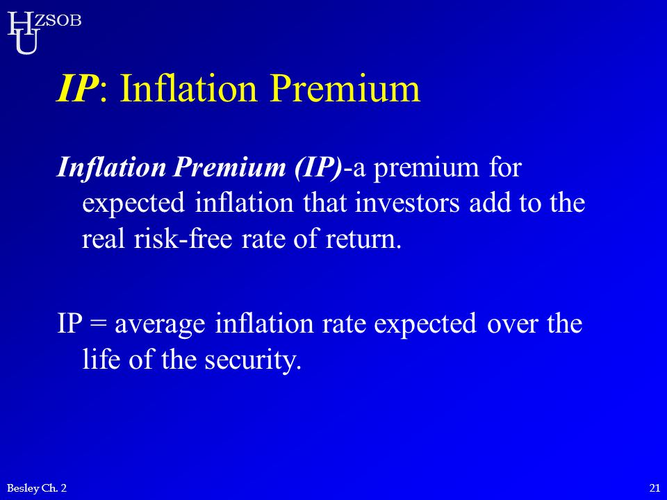 IP: Inflation Premium Inflation Premium (IP)-a premium for expected inflation that investors add to the real risk-free rate of return.
