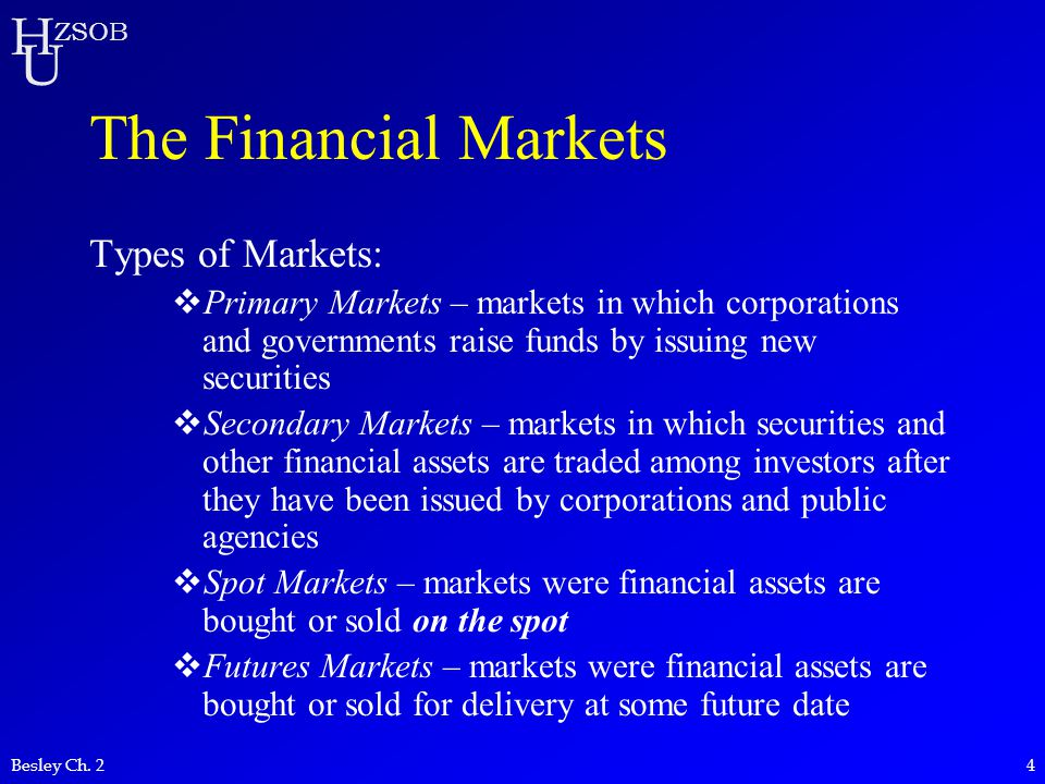 The Financial Markets Types of Markets: