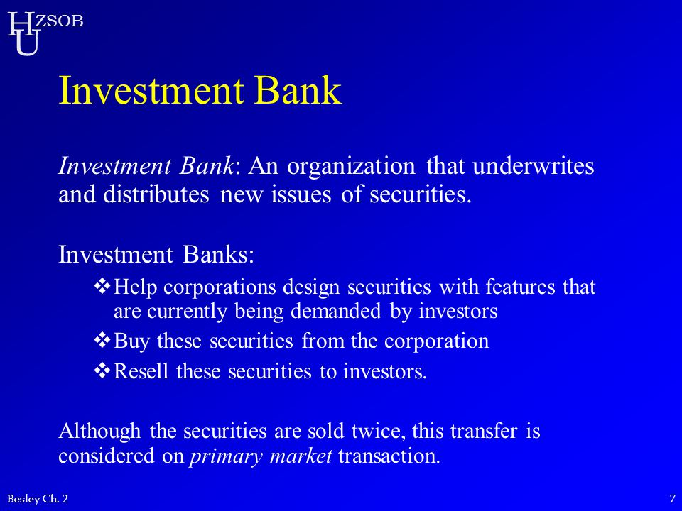 Investment Bank Investment Bank: An organization that underwrites and distributes new issues of securities.